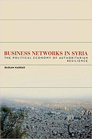 Business Networks in Syria: The Political Economy of Authoritarian Resilience
