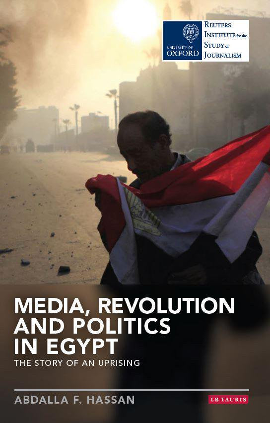 Media, Revolution and Politics in Egypt: The Story of an Uprising by Abdalla F. Hassan