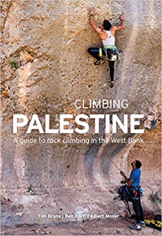 Climbing Palestine: A Guide to Rock Climbing in the West Bank by Tim Bruns, Ben Korff and Albert Moser