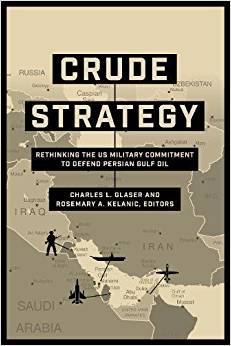 Crude Strategy: Rethinking the US Military Commitment to Defend Persian Gulf Oil
