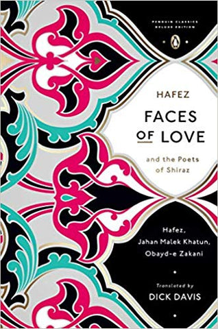 Faces of Love: Hafez and the Poets of Shiraz by Hafiz