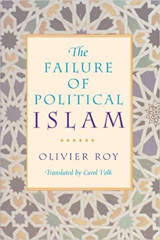 The Failure of Political Islam by Oliver Roy