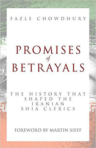 PROMISES OF BETRAYALS: The history that shaped the Iranian Shia clerics
