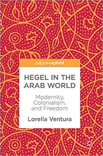 Hegel in the Arab World: Modernity, Colonialism, and Freedom