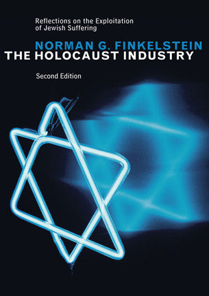 The Holocaust Industry: Reflections on the Exploitation of Jewish Suffering by Norman Finkelstein