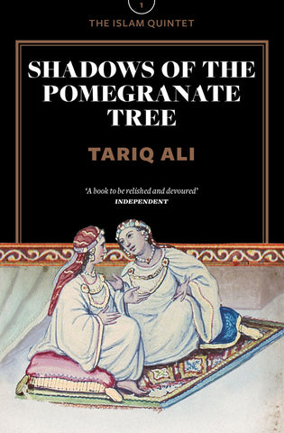 Shadows of the Pomegranate Tree: A Novel (The Islam Quintet 1) by Tariq Ali