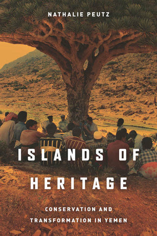 Islands of Heritage: Conservation and Transformation in Yemen by Nathalie Peutz