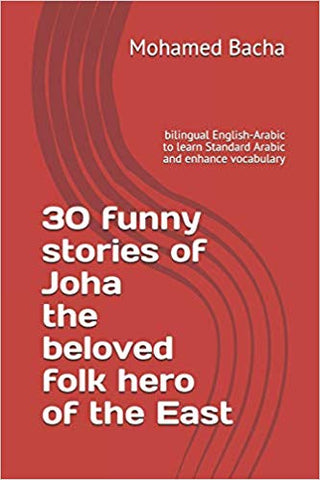30 funny stories of Joha the beloved folk hero of the East: Bilingual English-Arabic to Learn Standard Arabic and Enhance Vocabulary