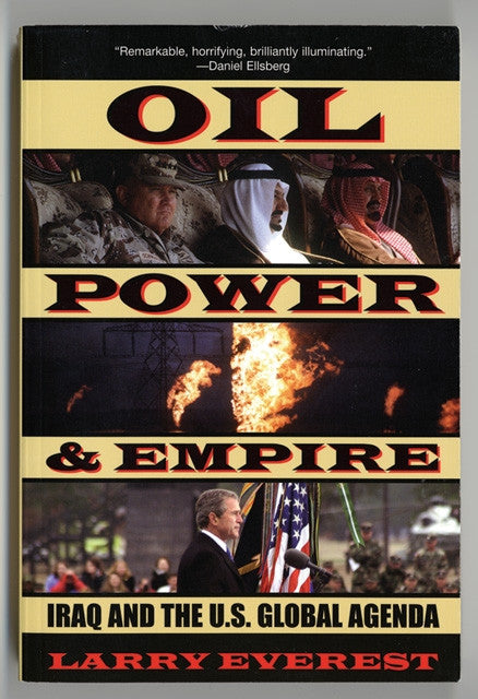 Oil, Power, and Empire: Iraq and the U.S. Global Agenda by Larry Everest