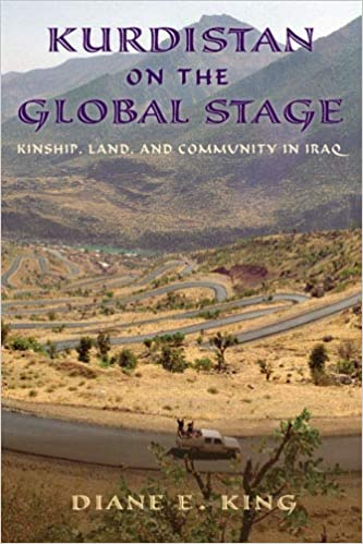 Kurdistan on the Global Stage: Kinship, Land, and Community in Iraq by Diane E. King