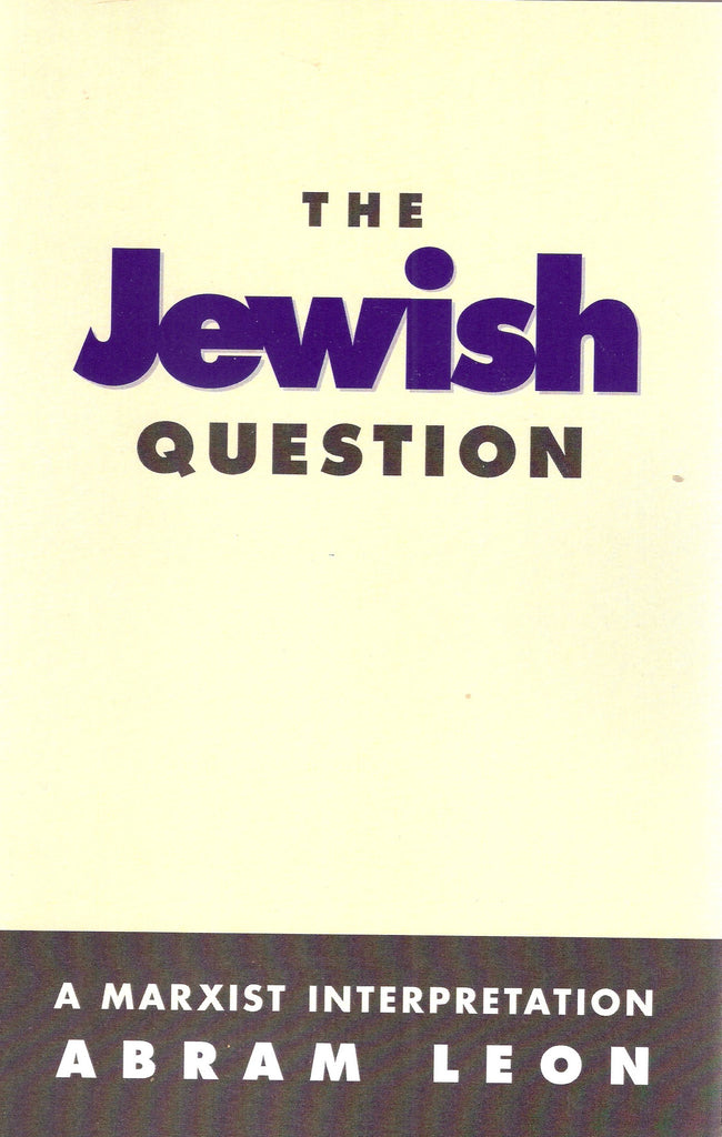 The Jewish Question: A Marxist Interpretation by Abram Leon