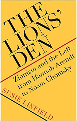 The Lions' Den: Zionism and the Left from Hannah Arendt to Noam Chomsky by Susie Linfield