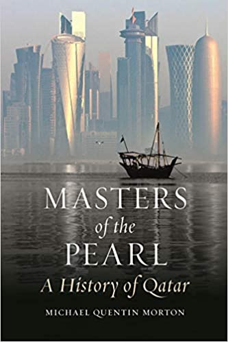 Masters of the Pearl: A History of Qatar by Michael Quentin Morton