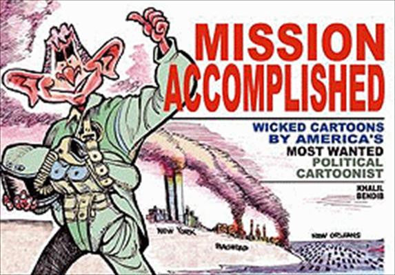 Mission Accomplished: Wicked Cartoons by America's Most Wanted Political Cartoonist by Khalil Bendib