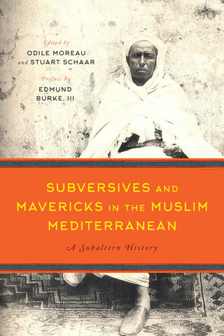 Subversives and Mavericks in the Muslim Mediterranean: A Subaltern History edited by Odile Moreau and Stuart Schaar