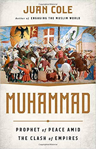 Muhammad: Prophet of Peace Amid the Clash of Empires by Juan Cole