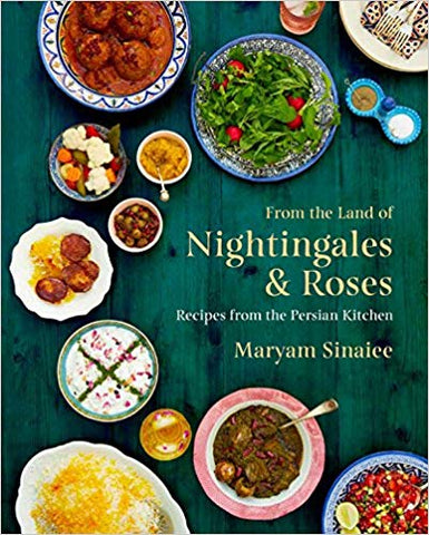 From the Land of Nightingales and Roses: Recipes from the Persian Kitchen by Maryam Sinaiee