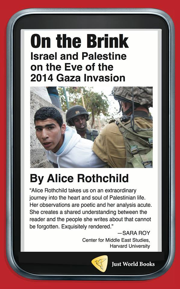 On the Brink: Israel and Palestine on the Eve of the 2014 Gaza Invasion by Alice Rothchild