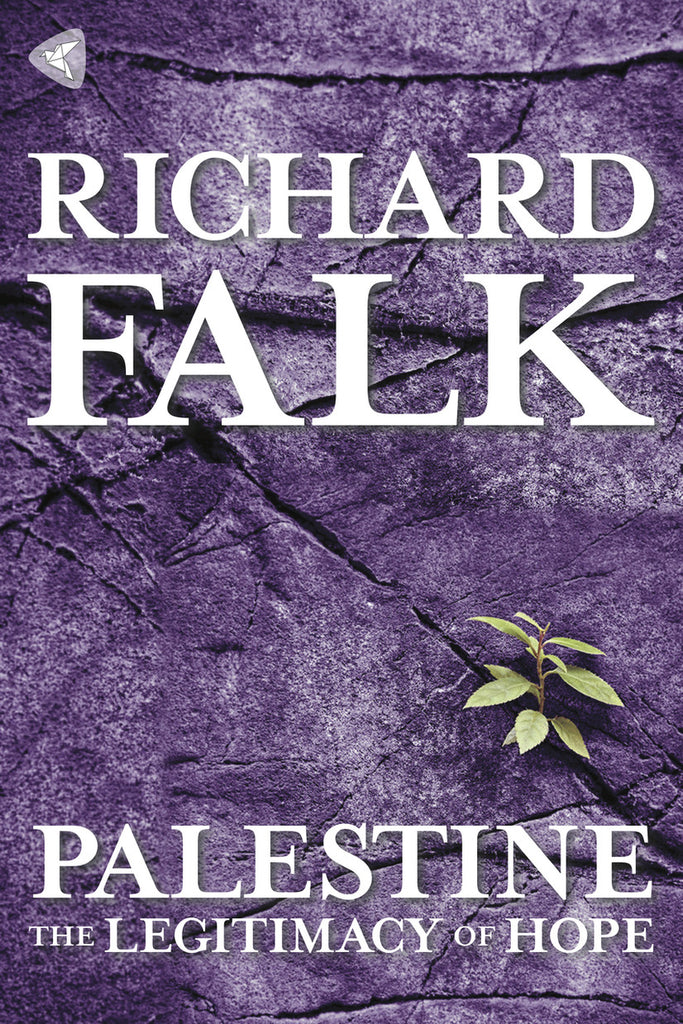 Palestine: The Legitimacy of Hope by Richard A. Falk