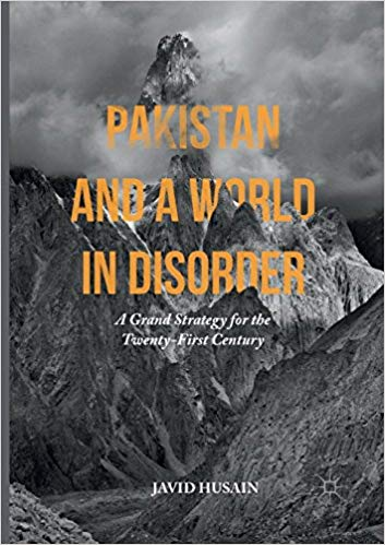 Pakistan and a World in Disorder: A Grand Strategy for the Twenty-First Century