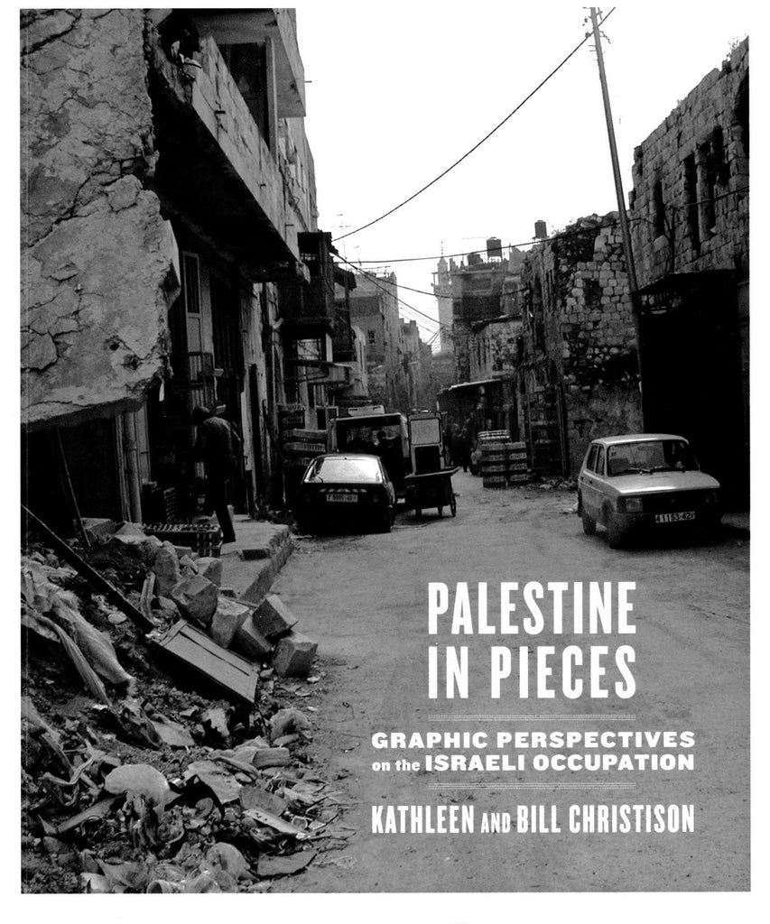Palestine in Pieces: Graphic Perspectives on the Israeli Occupation by Kathleen Christison & Bill Christison