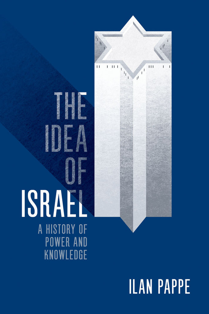 The Idea of Israel: A History of Power and Knowledge by Ilan Pappe