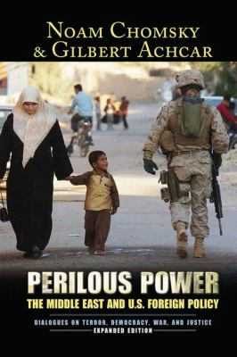 Perilous Power: The Middle East & U.S. Foreign Policy by Noam Chomsky and Gilbert Achcar
