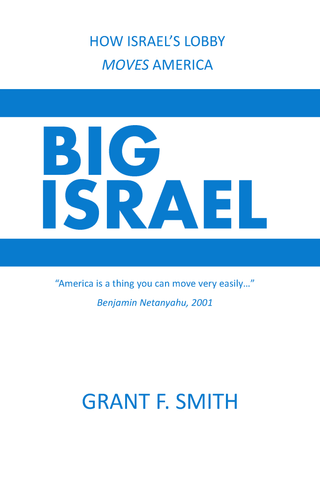 Big Israel: How Israel's Lobby Moves America by Grant Smith