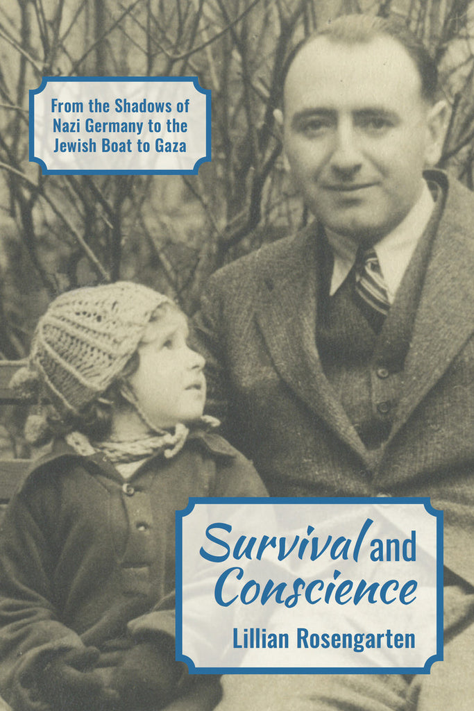 Survival and Conscience: From the Shadows of Nazi Germany to the Jewish Boat to Gaza by Lillian Rosengarten