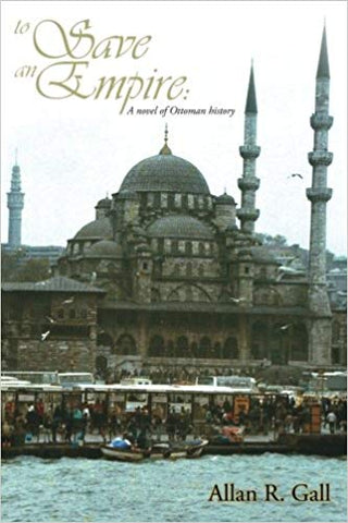 To Save an Empire: A Novel of Ottoman History