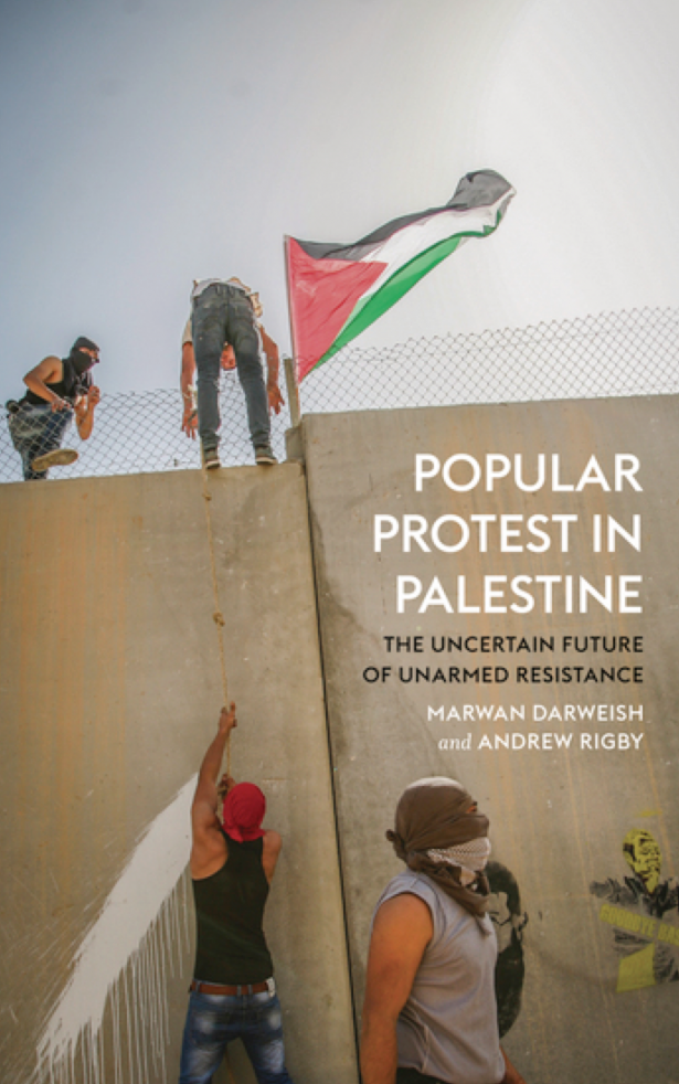 Popular Protest in Palestine: The History and Uncertain Future of Unarmed Resistance by Marwan Darweish and Andrew Rigby