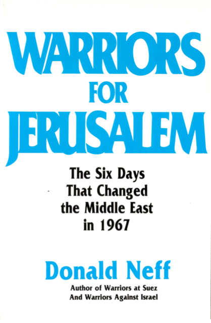 Warriors for Jerusalem: The Six Days That Changed the Middle East in 1967 by Donald Neff
