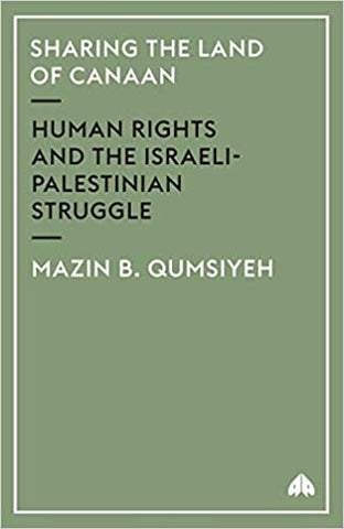 Sharing The Land Of Canaan: Human Rights and the Israeli-Palestinian Struggle by Mazin B. Qumsiyeh