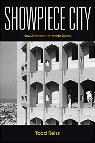 Showpiece City: How Architecture Made Dubai by Todd Reisz