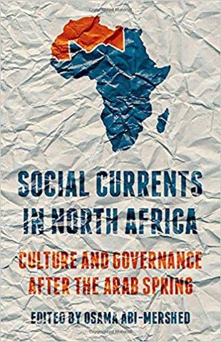 Social Currents in North Africa: Culture and Governance after the Arab Spring by Osama Abi-Mershed
