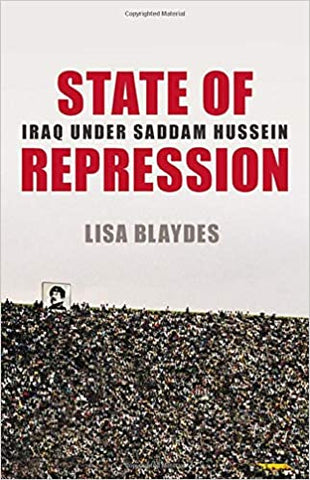 State of Repression: Iraq under Saddam Hussein by Lisa Blaydes