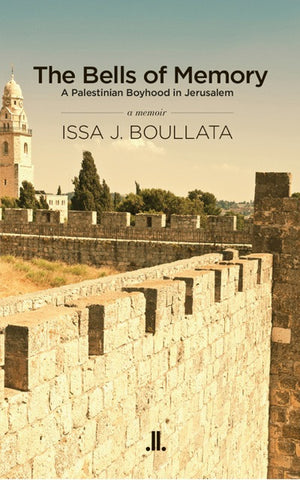 The Bells of Memory: A Palestinian Boyhood in Jerusalem by Issa J. Boullata