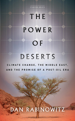 The Power of Deserts: Climate Change, the Middle East, and the Promise of a Post-Oil Era by Dan Rabinowitz