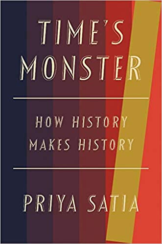 Time's Monster: How History Makes History by Priya Satia