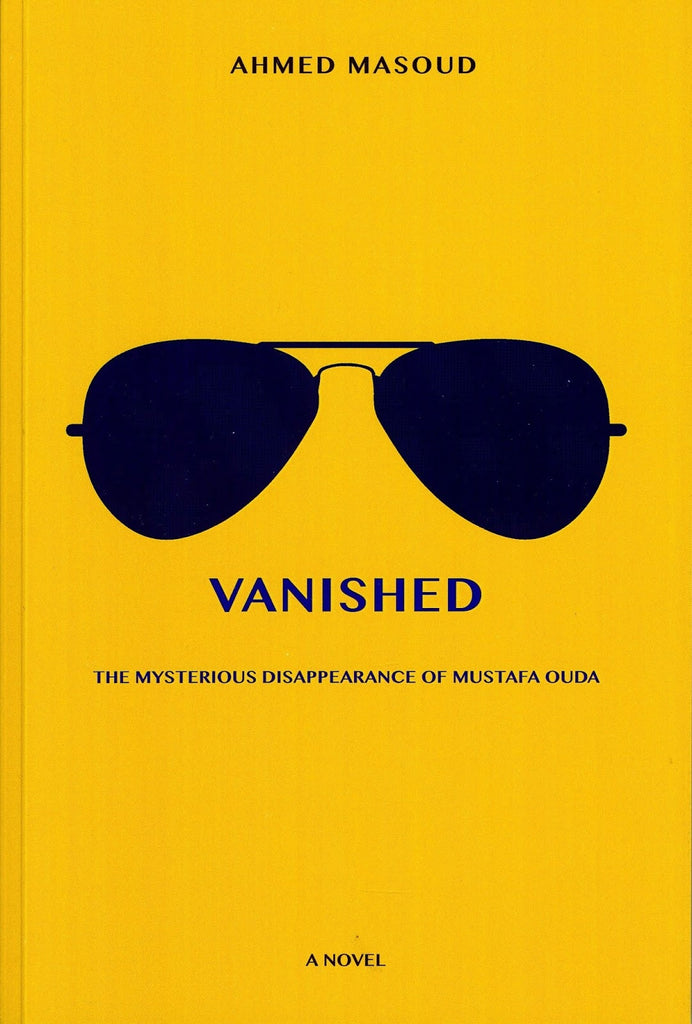 Vanished: The Mysterious Disappearance of Mustafa Ouda by Ahmed Masoud