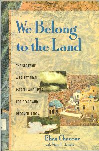 We Belong to the Land: The Story of a Palestinian Israeli Who Lives for Peace and Reconciliation by Elias Chacour and Mary Jensen