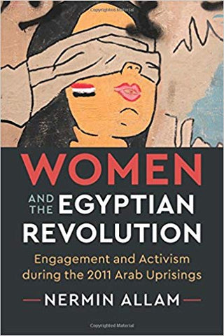 Women and the Egyptian Revolution: Engagement and Activism during the 2011 Arab Uprisings