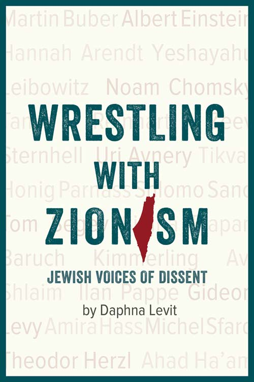 Wrestling with Zionism: Jewish Voices of Dissent, edited by Daphna Levit