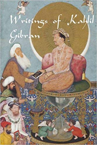 Writings of Kahlil Gibran: The Prophet, The Madman, The Wanderer, and Others
