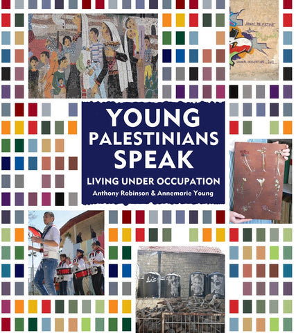 Young Palestinians Speak: Living Under Occupation by Anthony Robinson and Annemarie Young