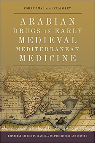 Arabian Drugs in Early Medieval Mediterranean Medicine by Zohar Amar