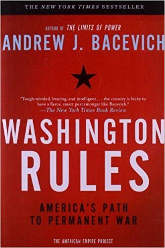 Washington Rules: America's Path to Permanent War by Andrew J. Bacevitch