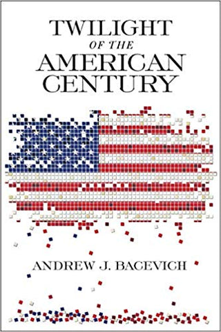 Twilight of the American Century by Andrew J. Bacevitch