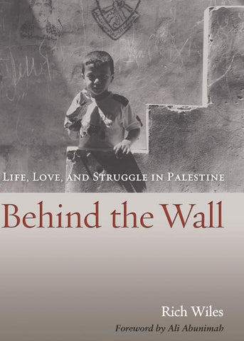 Behind the Wall: Life, Love, and Struggle in Palestine by Rich Wiles and Ali Abunimah