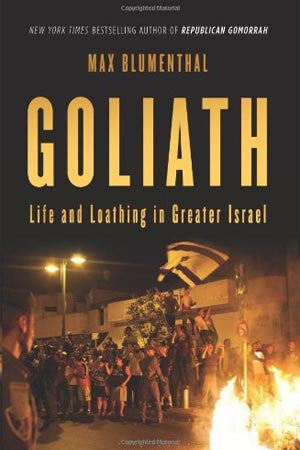 Goliath: Life and Loathing in Greater Israel by Max Blumenthal